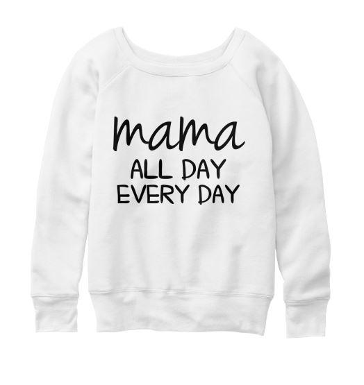 mama all day sweatshirt